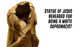Statue of Jesus beheaded for being a white supremacist