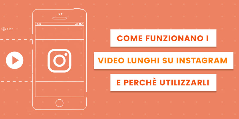 come funzionano i video lunghi su instagram