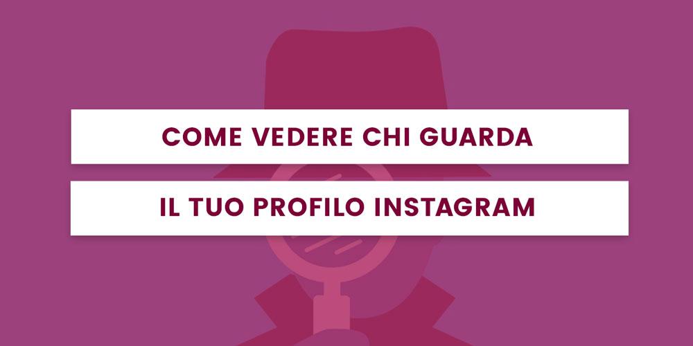 come vedere chi guarda il tuo profilo instagram