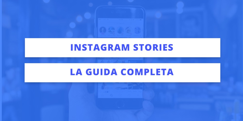 Instagram Stories - Guida completa