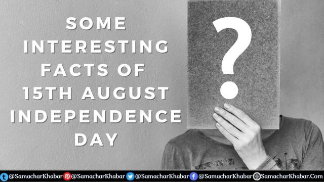 Some Interesting Facts about Independence Day of India