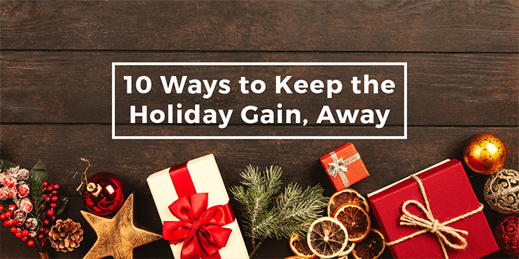 10 Ways to Keep the Holiday Gain, Away