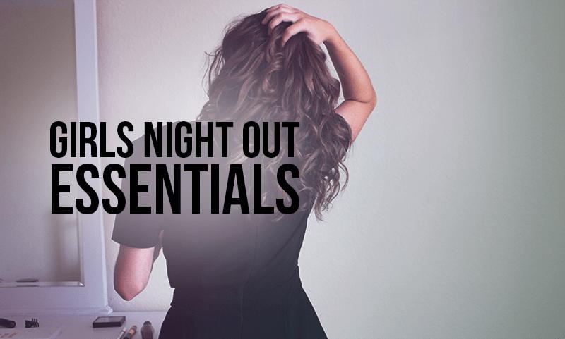 girls night out essentials