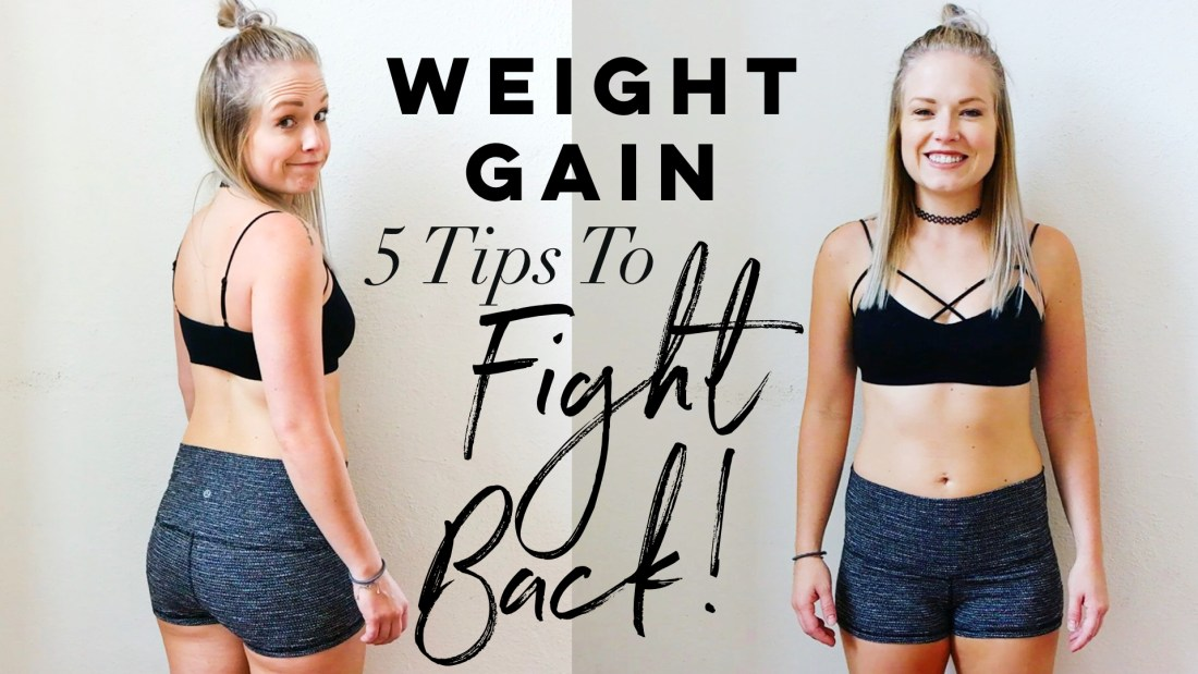 Weight Gain 5 Tips To Fight Back