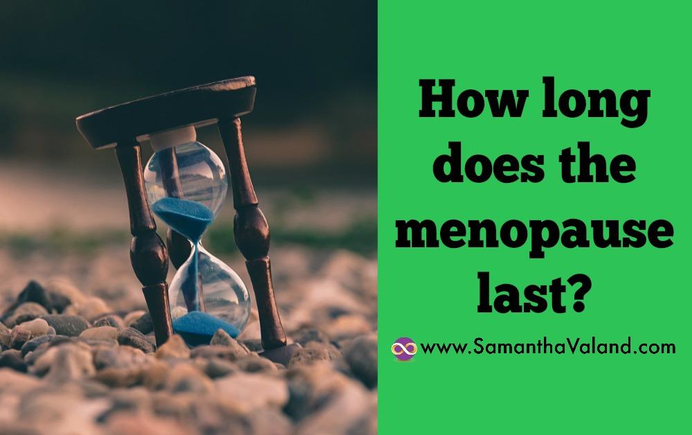 How long does the menopause last  Samantha Valand