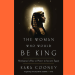 Review The Woman Who Would Be King Kara Cooney