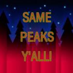Same Peaks Y'all!
