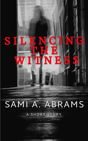 Silencing the Witness book cover, short story by Sami A. Abrams