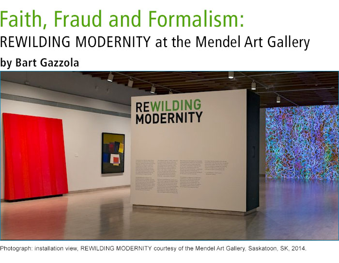 Faith, Fraud and Formalism: REWILDING MODERNITY at the Mendel Art Gallery • by Bart Gazzola. Photograph: installation view, REWILDING MODERNITY courtesy of the Mendel Art Gallery, Saskatoon, SK, 2014.
