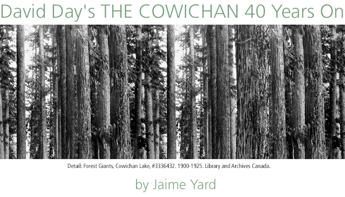David Day's THE COWICHAN 40 Years On by Jaime Yard. Detail: Forest Giants, Cowichan Lake, #3336432. 1900-1925. Library and Archives Canada.