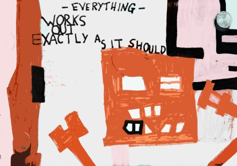 """Everything Works Out Exactly As It Should."" 3/14/13. Marker on foam board scrap. 8x10""."
