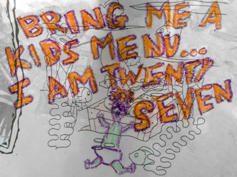 """""""Bring Me a Kids Menu ... I Am Twenty-Seven."""" 1/13/13. Crayon. 6x4½""""."""