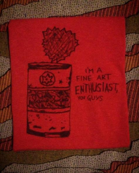 I'm a Fine Art Enthusiast, You Guys shirt #1