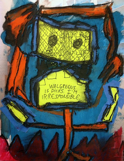 """Walgreens is Dicks; I'm Irresponsible."" 10/11/13. Tempera, oil pastels, collage. 6⅔x8⅔""."