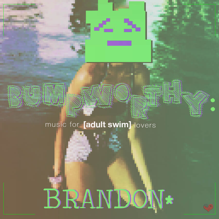 brandon-bump-worthy-music-for-adult-swim-lovers