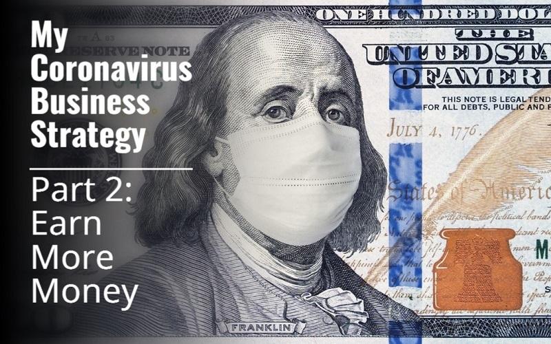 My Coronavirus Strategy: Part 2 – Earn More Money