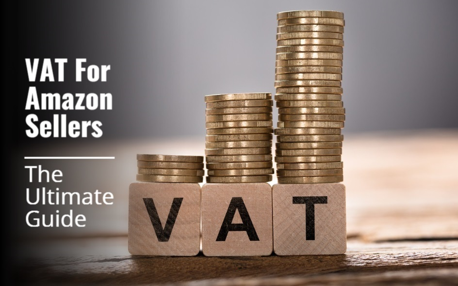 The Ultimate Guide To VAT For Amazon FBA Sellers In UK And Europe