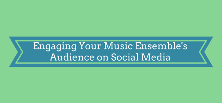 Engaging Your Music Ensemble's Audience on Social Media