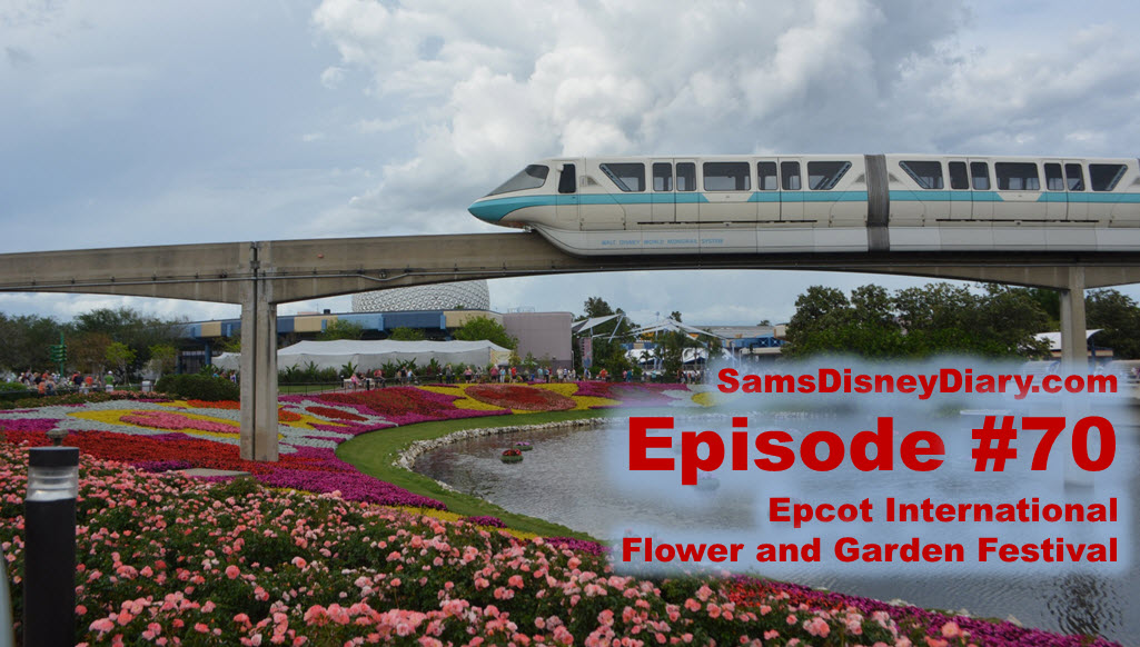 Sams Disney Diary Episode #70 - Epcot International Flower and Garden Festival - Preparing for 2016, looking back at 2015