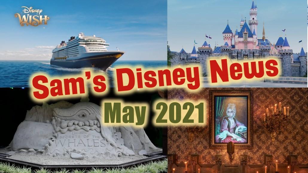 Disney News | Sam's Disney News | May2021 | Sam's Disney Diary