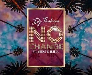 Dj Thakzin – No Change Ft. Khess x IKilla-samsonghiphop
