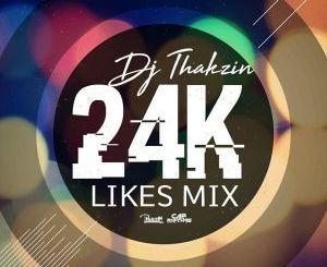 Dj Thakzin – 24K Likes Mix (MIXTAPE)samsonghiphop