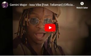 Gemini Major – Issa Vibe Ft. Tellaman(Video)samsonghiphop