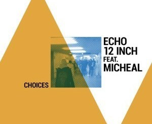 Echo12inch – Choices Ft. Michael (Drummatic Mix)[Audio Download]