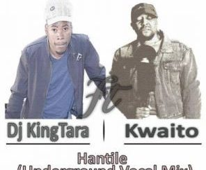 DJ King Tara – Hantile (Underground Vocal) Ft. Kwaito[Audio]