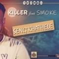 Killer (Loktion Boyz) Ft. Smoke – Seng'khathele (Original Mix)