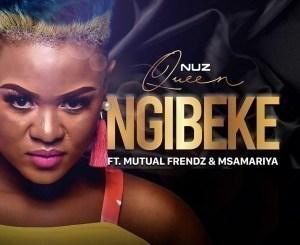 Nuz Queen – Ngibeke Ft. Mutual Frendz & Msamariya(Audio Download)