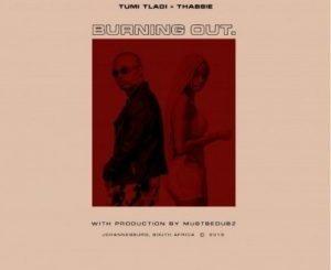 Tumi Tladi – Burning Out Ft. Thabsie(Audio)