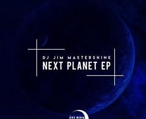 Dj Jim Mastershine – Next Planet [EP]