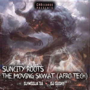 Suncity Roots – The Moving Skwat Ft. DJ Sushy, DJ Msoja SA (Audio)