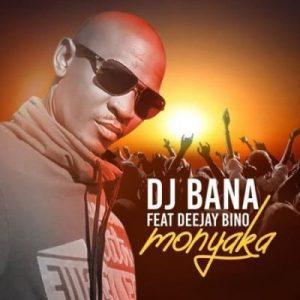 DJ Bana – Monyaka Ft. Deejay Bino [Audio Download]