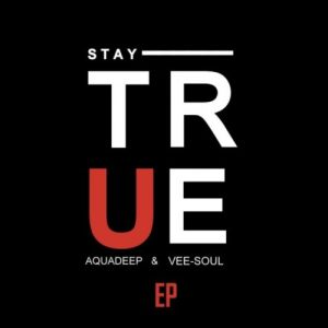 Aquadeep & Veesoul – Stay True (EP)