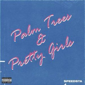 DJ Speedsta – Palm Trees & Pretty Girls [EP]