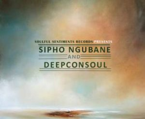 Deepconsoul & Sipho Ngubane – Origin of Deep Compilation (ALBUM)
