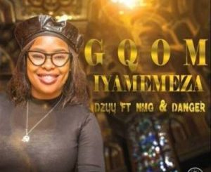 Dzuu – Gqom iyamemeza Ft. Danger x NMG [Audio]