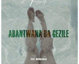 ThackzinDJ – Abantwana Bagezile Ft. Wadijaja [Audio]