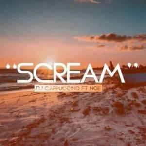 DJ Cappuccino – Scream Ft. Noe [Audio]