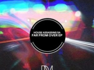 House Assassins SA – Far From Over [EP]