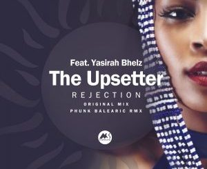 The Upsetter, Yasirah Bhelz – Rejection (Phunk Balearica Remix)(Audio)