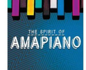 Various Artistes – The Spirit of Amapiano (Album)