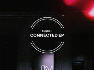 AnKulu – Connected [EP]