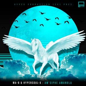 Ma-B & HyperSOUL-X – Aw'siphe Amandla (Ancestral V-HT)