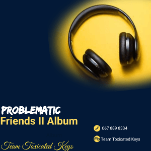 Toxicated Keys – Problematic Friends II [ALBUM]