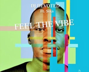 DJ Devoted – Feel The Vibe Ft. Siks [EP]
