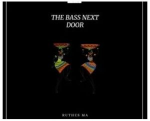Ruthes MA – The Bass Next Door [Audio]