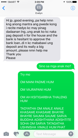 Transalation: HI JP...GOOD EVENING...PLEASE HELP AS TO WHAT MANTRA I CAN RECITE BECAUSE WE ARE GOING THROUGH SOMETHING NOW..MY CHILD MADE A DEPOSIT FOR A HOUSE BUT THE BANK IS HESITANT TO APPROVE THE BANK LOAN...WE CAN NO LONGER REFUND THE DEPOSIT AND IT'S REALLY A BIG AMOUNT...PLEASE HELP ME. THANK YOU. PLEASE.